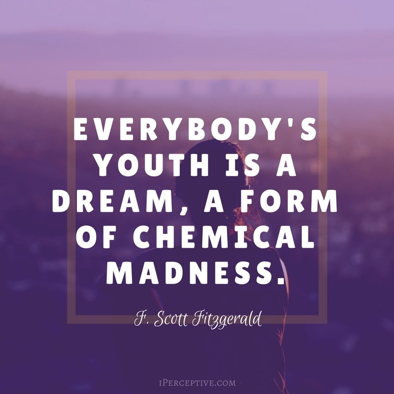 F. Scott Fitzgerald Quote: Everybody's youth is a dream, a form of chemical madness.