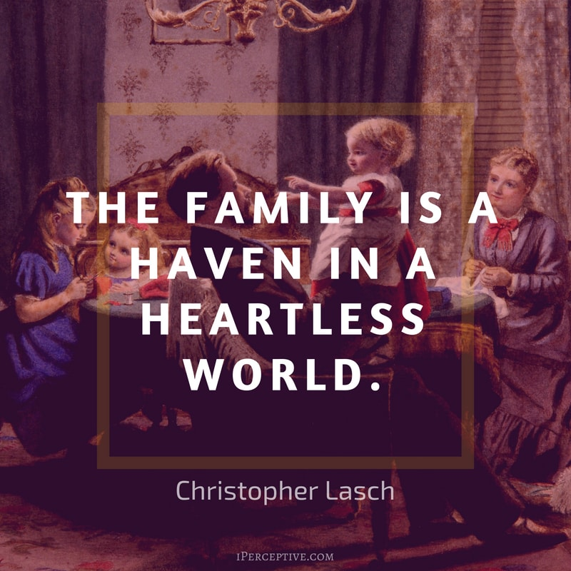 Christopher Lasch Quote: The family is a haven in a heartless world.