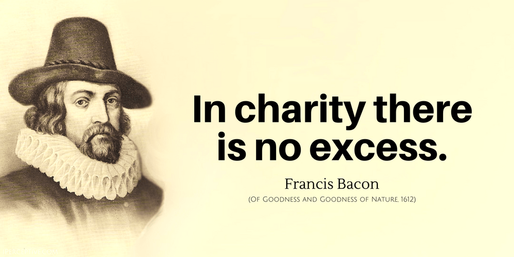 Francis Bacon Quote: In charity there is no excess.