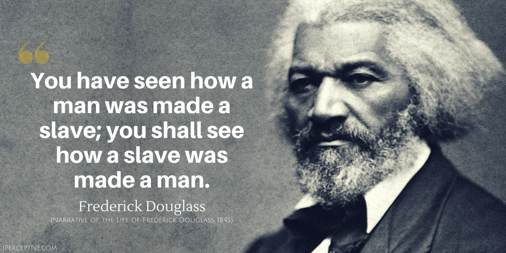 Frederick Douglass Quote: You have seen how a man was made a slave; you shall see how a slave was made a man.