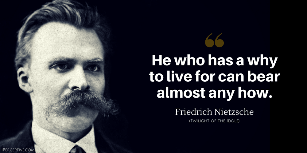 Friedrich Nietzsche Quote: He who has a why to live for can bear almost any how.