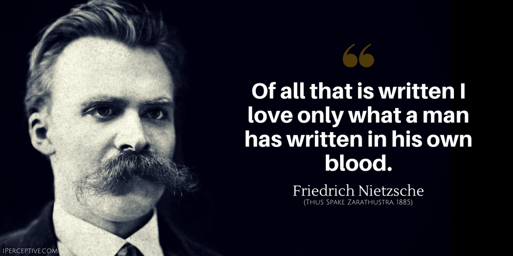 Friedrich Nietzsche Quote: Of all that is written I love only what a man has written...