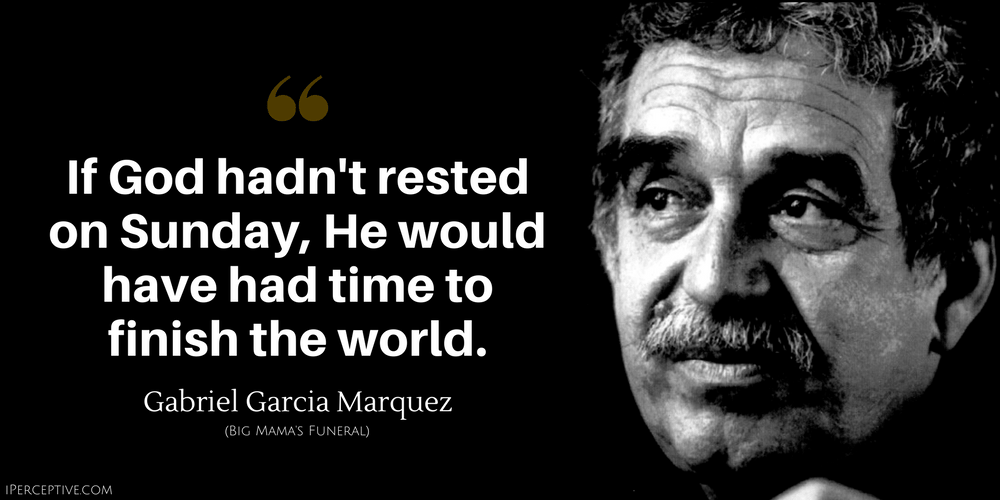 Gabriel Garcia Marquez Quote: If God hadn't rested on Sunday, He would have had time to finish the world.