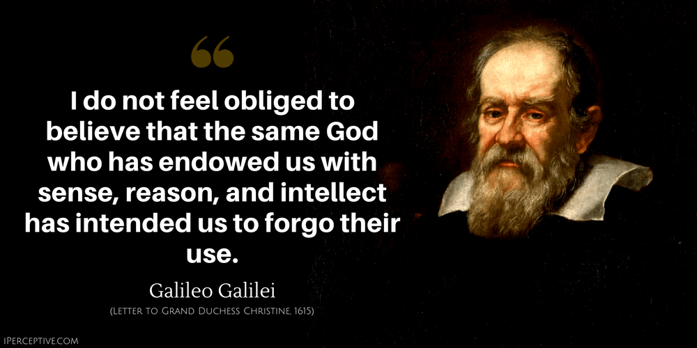 Galileo Galilei Quote: I do not feel obliged to believe that the same God who has endowed us with sense, reason, and intellect has intended us to forgo their use.