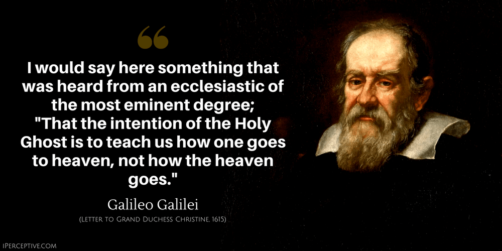 Galileo Galilei Quote: That the intention of the Holy Ghost is to teach us how one goes to heaven, not how the heaven goes.