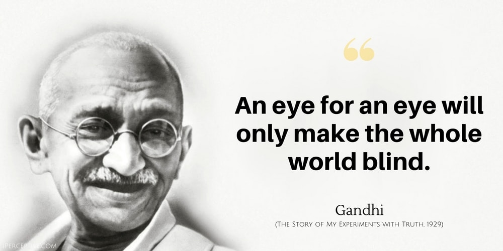 Gandhi Quote: An eye for an eye will only make the whole world blind.