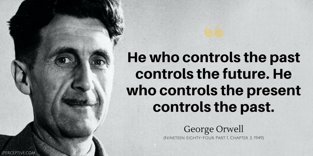 George Orwell Quote: He who controls the past controls the future. He who controls the present controls the past.