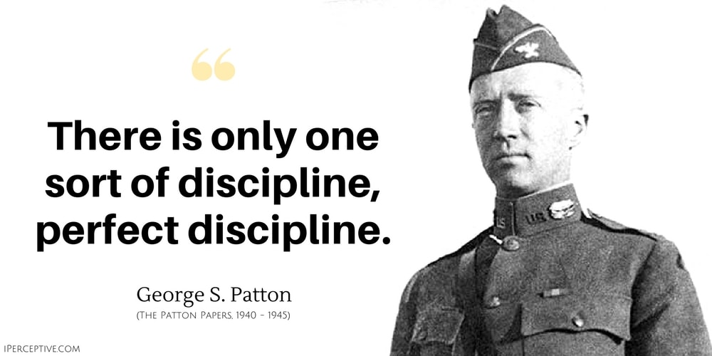George S. Patton Quote: There is only one sort of discipline, perfect discipline.