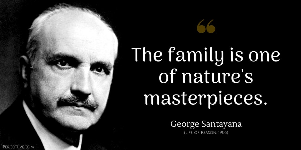 George Santayana Quote: The family is one of nature's masterpieces.