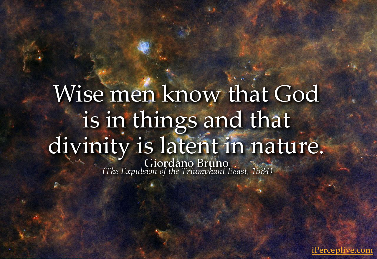 Giordano Bruno Quote: Wise men know that God is in things and that...