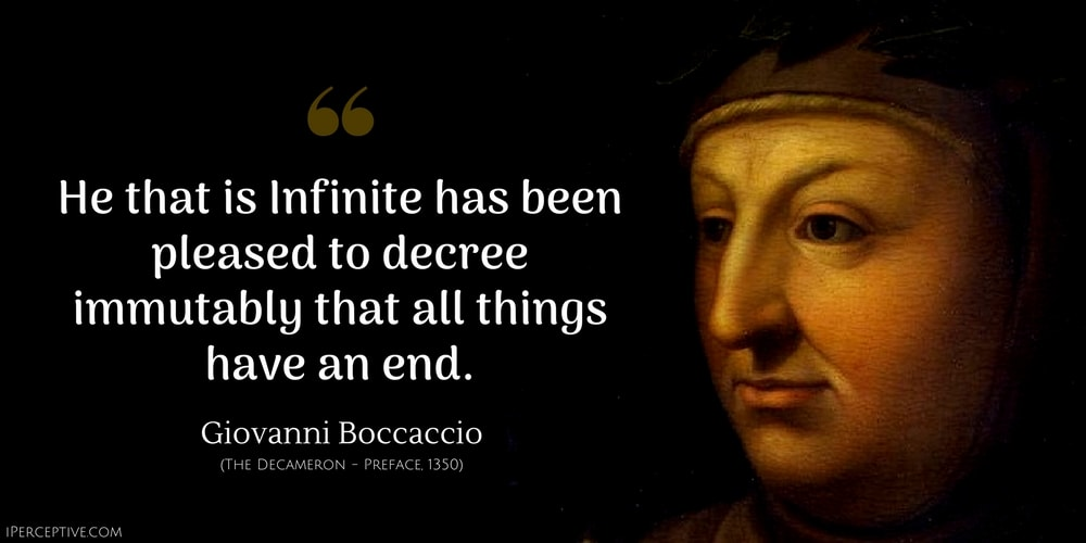 Giovanni Boccaccio Quote: He that is Infinite has been pleased to decree immutably that all things have an end.