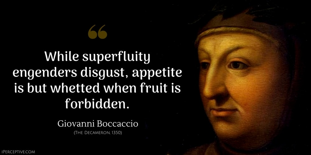 Giovanni Boccaccio Quote: While superfluity engenders disgust, appetite is but whetted when fruit is forbidden.