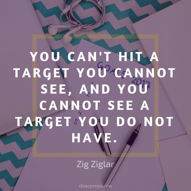Goals Quote by Zig Ziglar: You can't hit a target you cannot see, and you cannot see a target you do not have.
