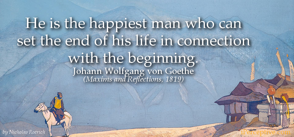 Goethe Philosophical Quote About Life: He is the happiest man who can set the end of his...