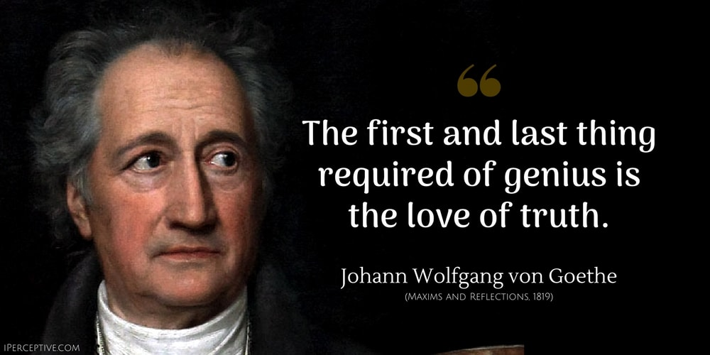 Johann Wolfgang von Goethe Quote: The first and last thing required of genius is the love of truth.