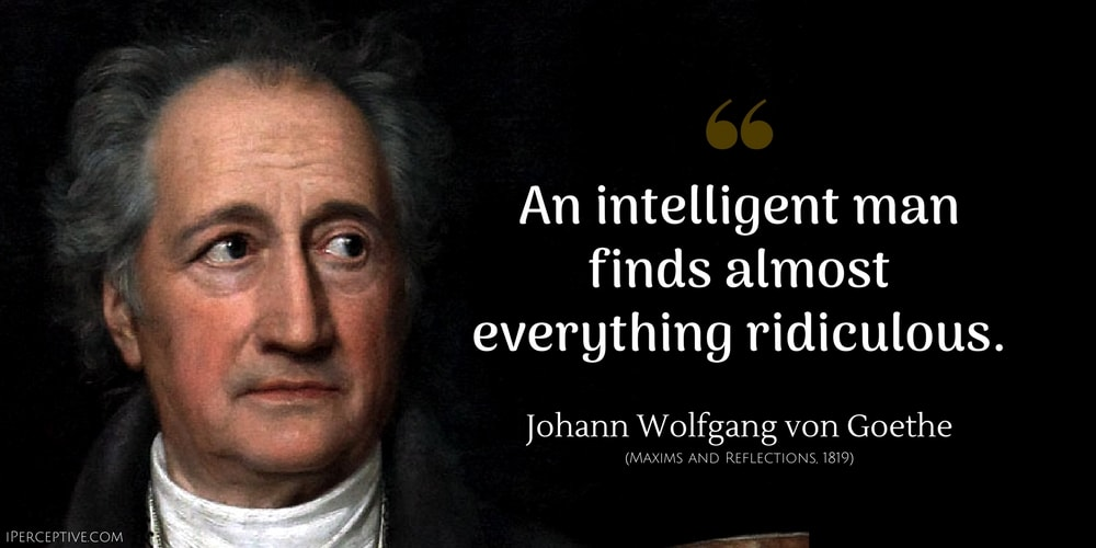 Johann Wolfgang von Goethe Quote: An intelligent man finds almost everything ridiculous.