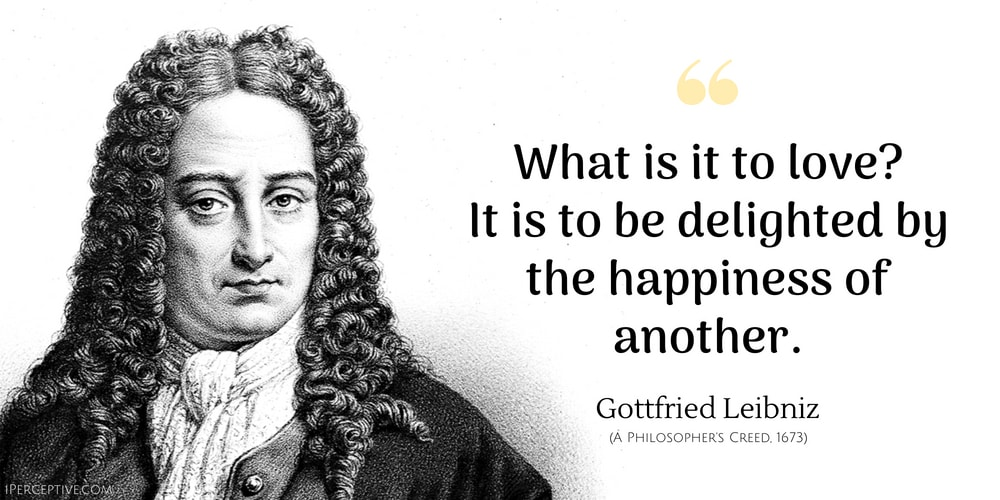 Gottfried Leibniz Quote: What is it to love?       It is to be delighted by the happiness of another.