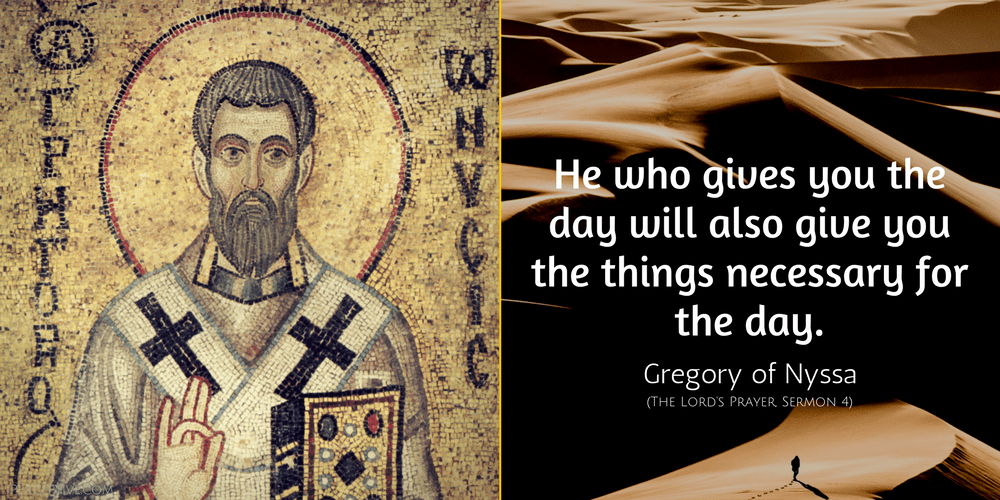 Gregory of Nyssa Quote: He who gives you the day will also give you the things necessary for the day.