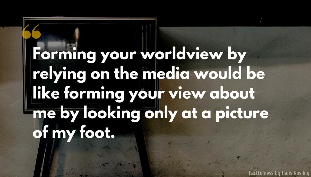 Hans Rosling Quote: Forming your worldview by relying on the media would be like forming your view about me by looking only at a picture of my foot.