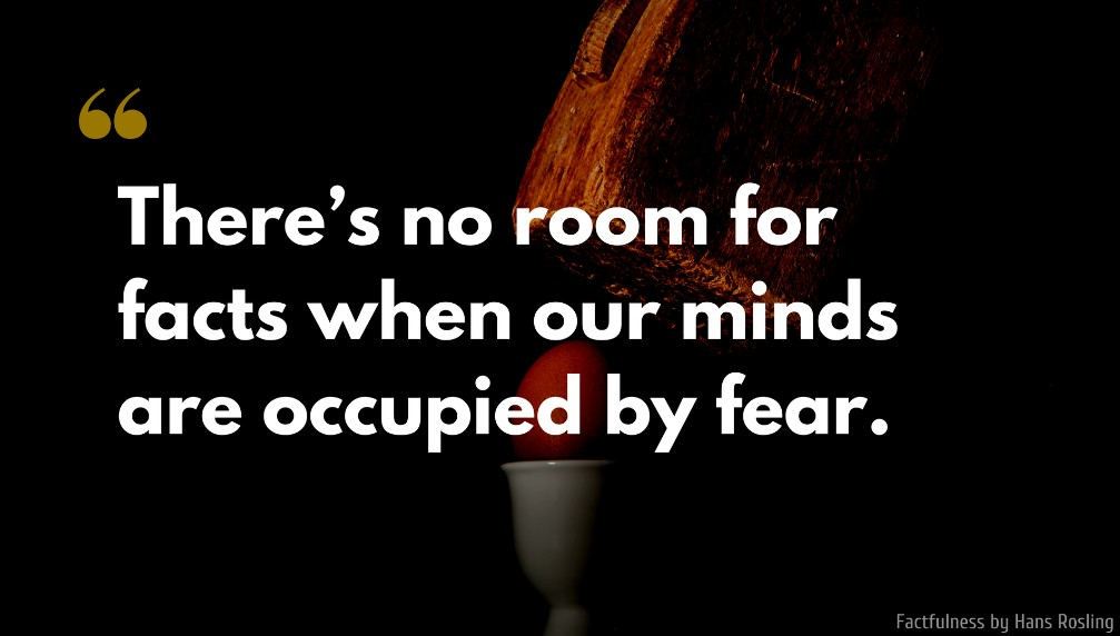Hans Rosling Quote: There's no room for facts when our minds are occupied by fear.