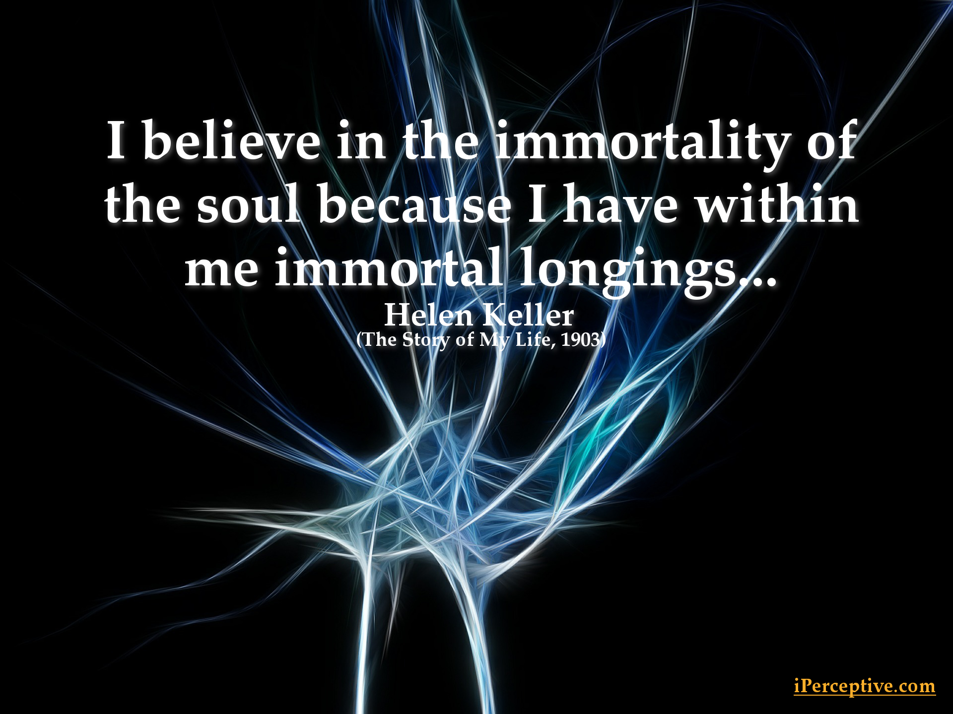Helen keller quotes iperceptive helen keller quote i believe in the immortality of the soul because i have within altavistaventures Images
