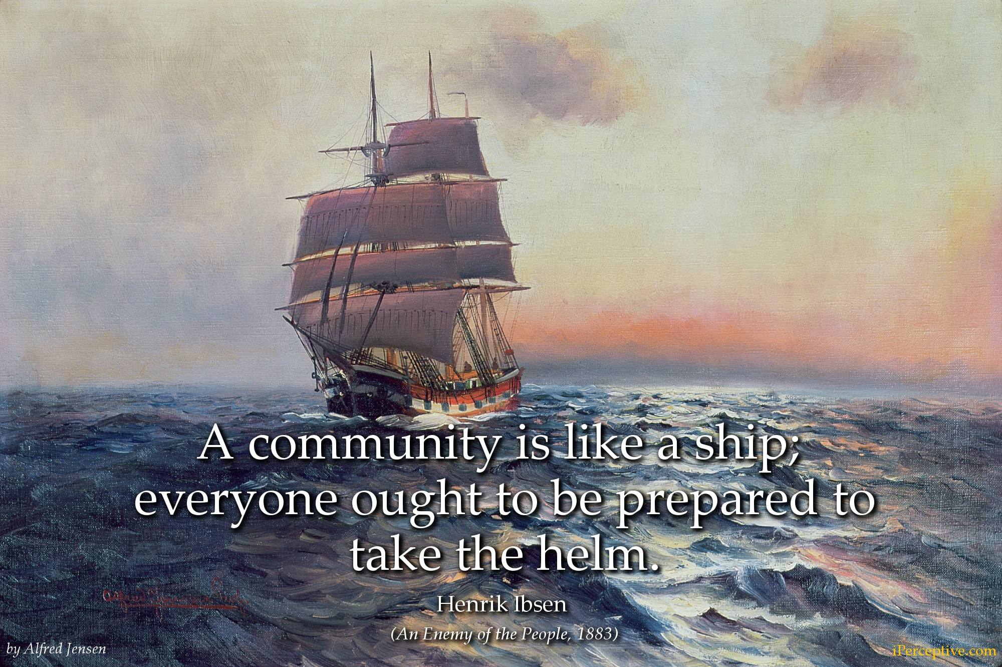 Henrik Ibsen Quote: A community is like a ship; everyone ought to be ...