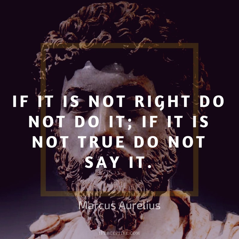 Marcus Aurelius Quote: If it is not right do not do it; if it is not true do not say it