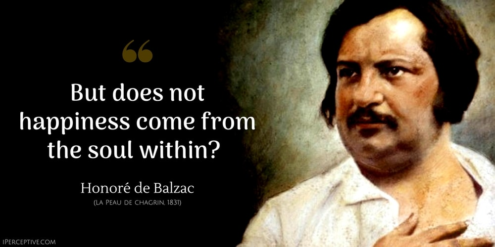 Honore de Balzac Quote: But does not happiness come from the soul within?