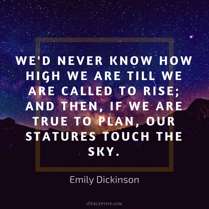 Emily Dickinson Quote: We'd never know how high we are till we are called to rise; and then, if we are true to plan, our statures touch the sky