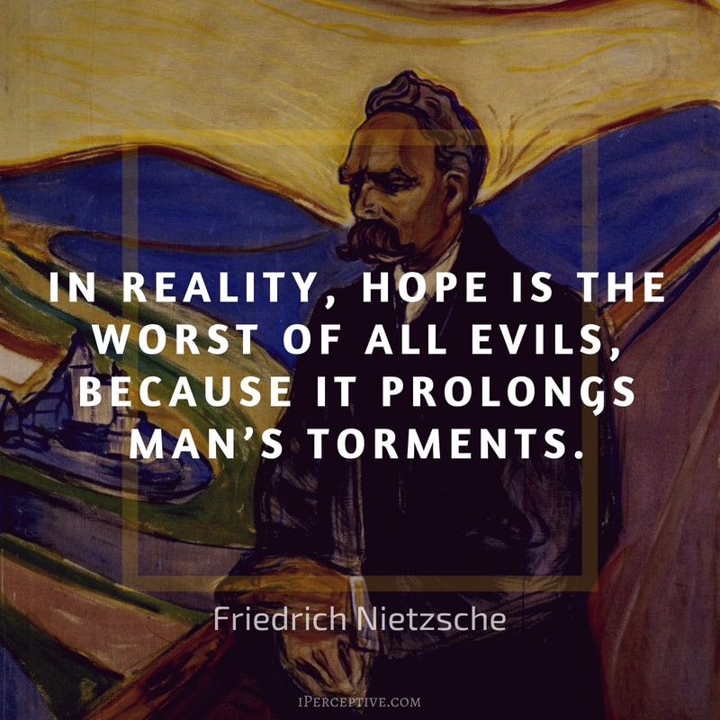 Nietzsche Quote: In reality, hope is the worst of all evils, because it prolongs man's torments.
