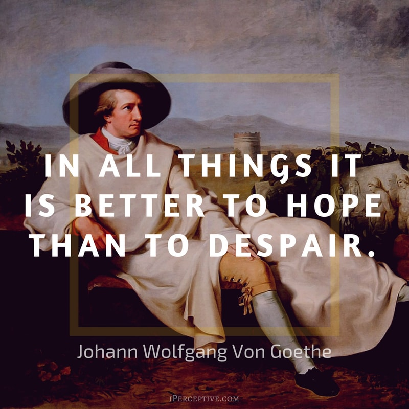 Goethe Quote: In all things it is better to hope than to despair.