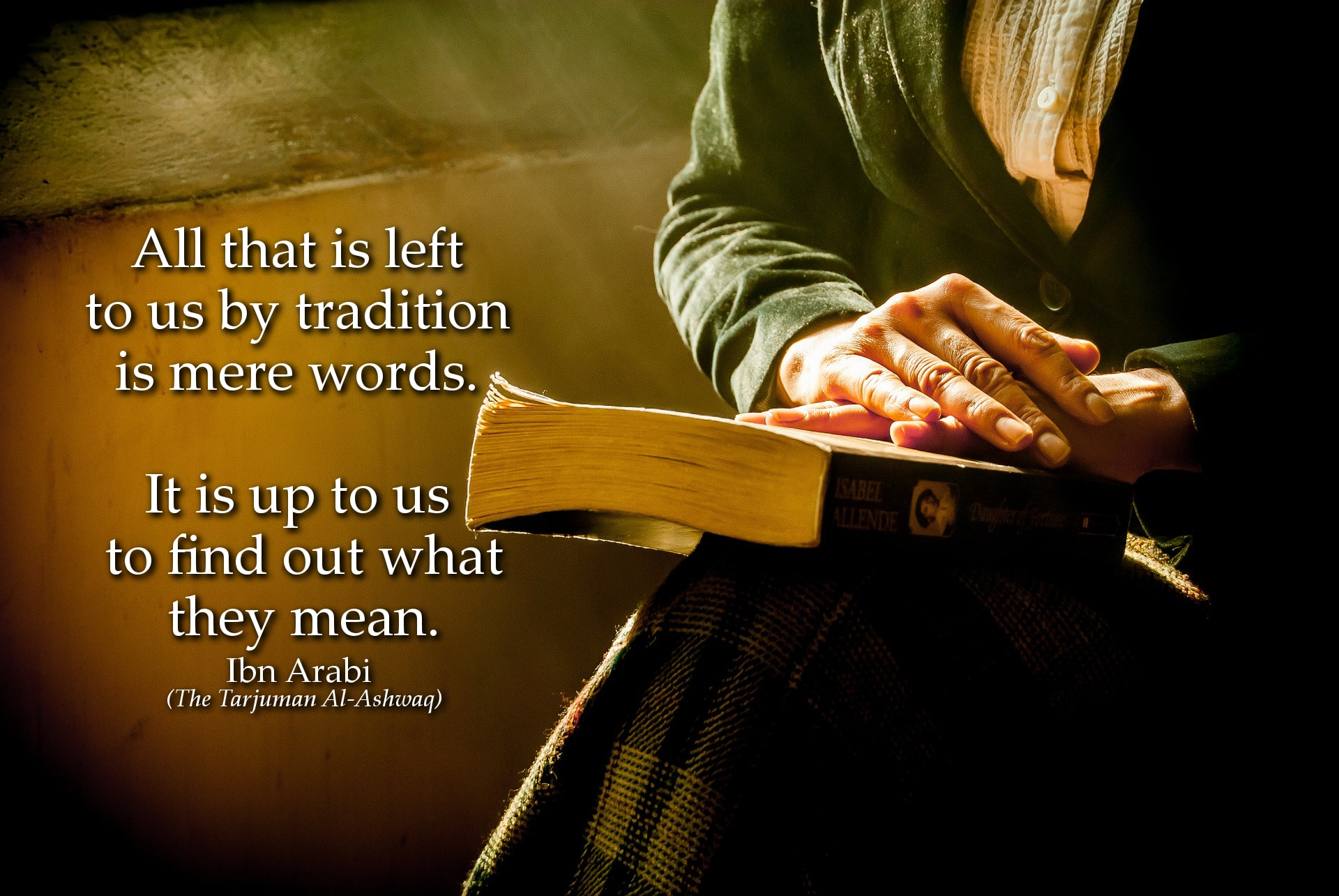 Ibn Arabi Quote: All that is left to us by tradition is mere words. ...