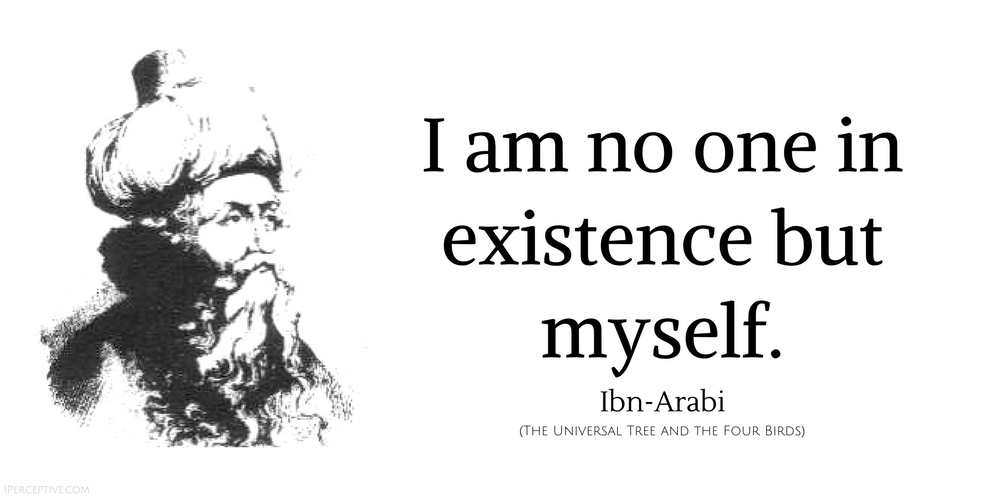 Ibn Arabi Sufi Quote: I am no one in existence but myself.