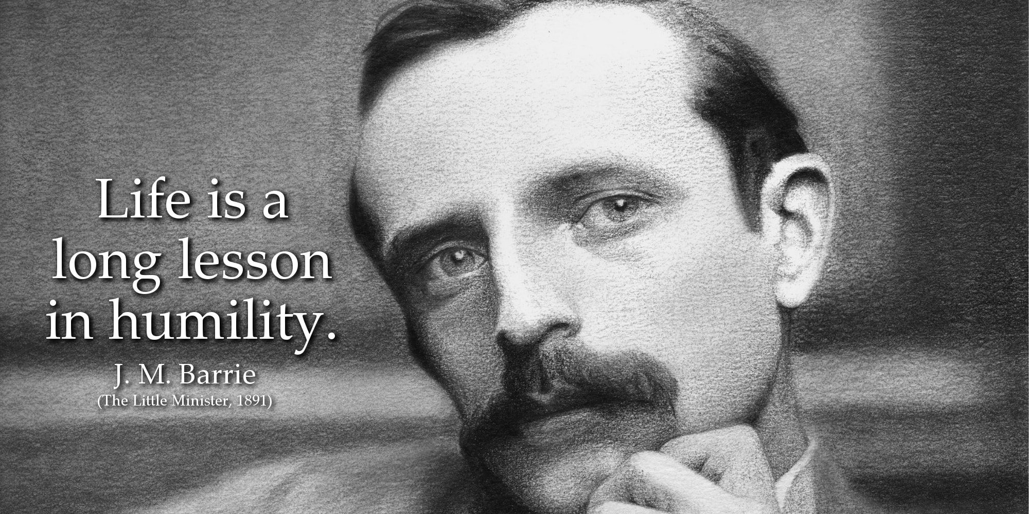 J. M. Barrie Quote: Life is a long lesson in humility.