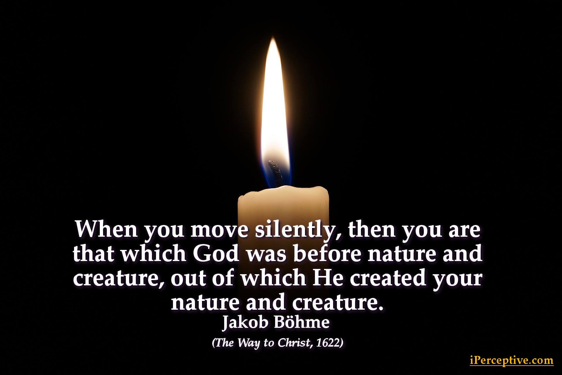 Jakob Böhme Spiritual Quote: When you move silently, then you are that which God...