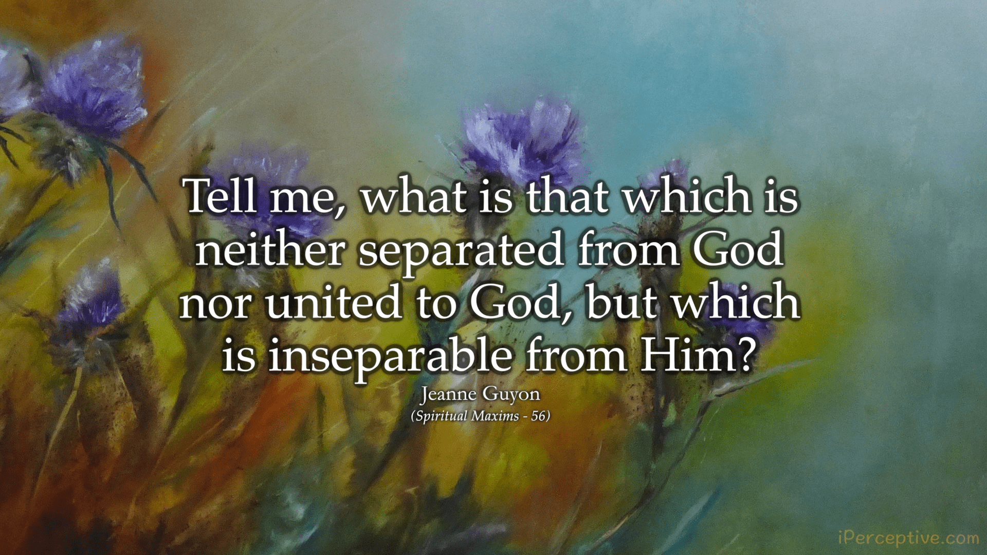Jeanne Guyon Quote: Tell me what is neither separated from God nor united to God...