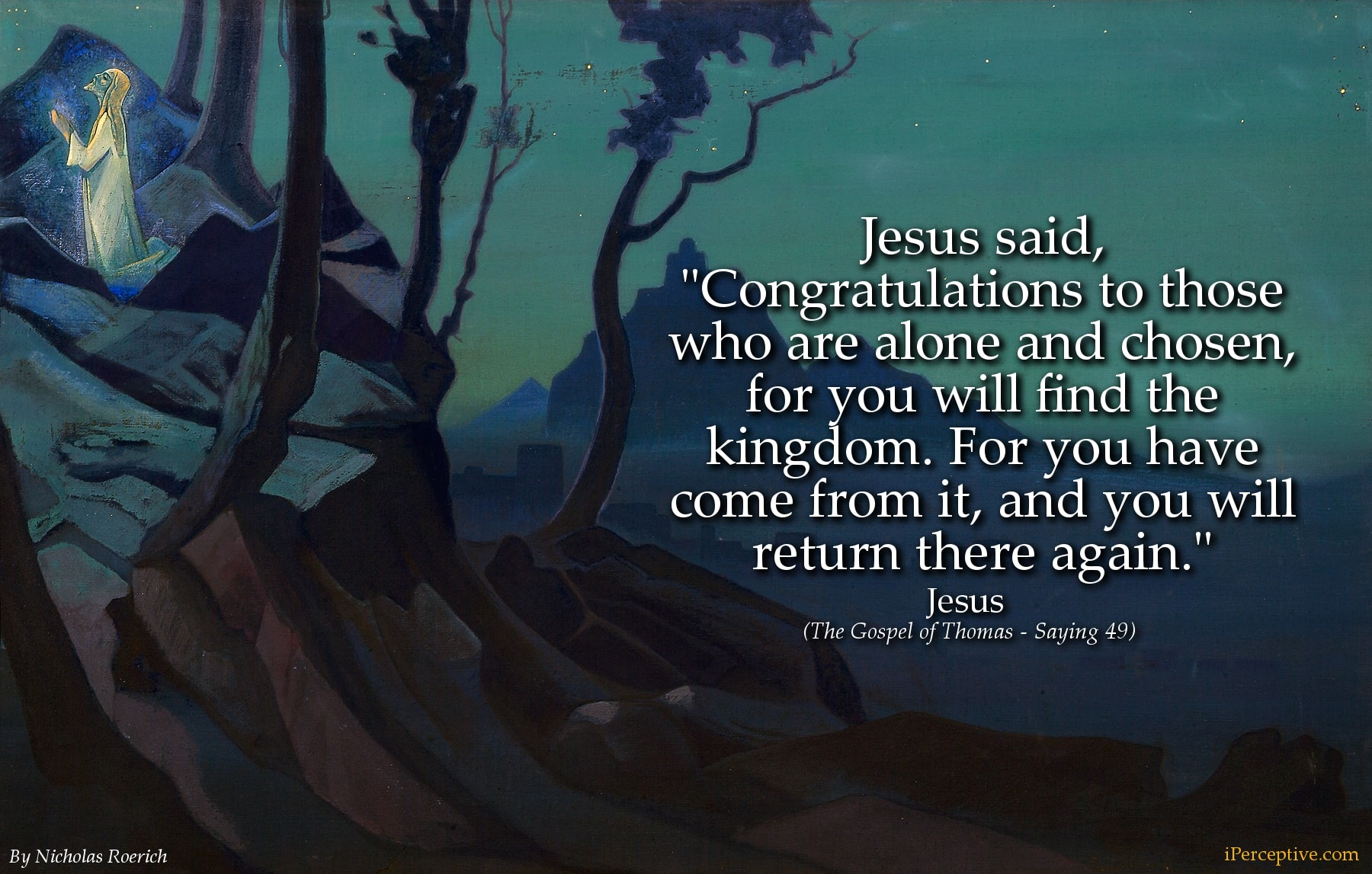 Jesus of Nazareth Quote: Jesus said, Congratulations to those who are alone and chosen,...