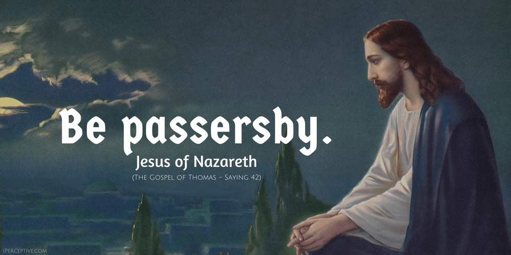 Jesus Mystic Quote: Be passerby.