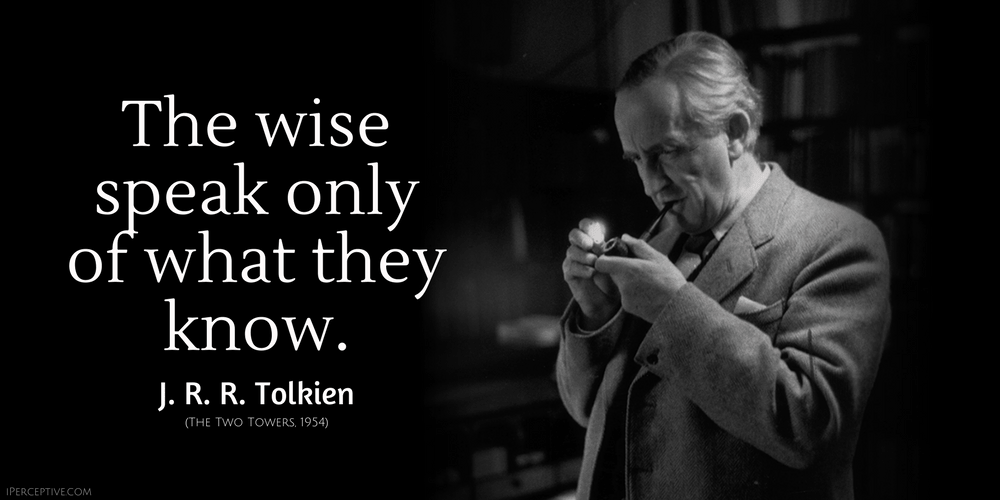 J. R. R. Tolkien Quote: The wise speak only of what they know.