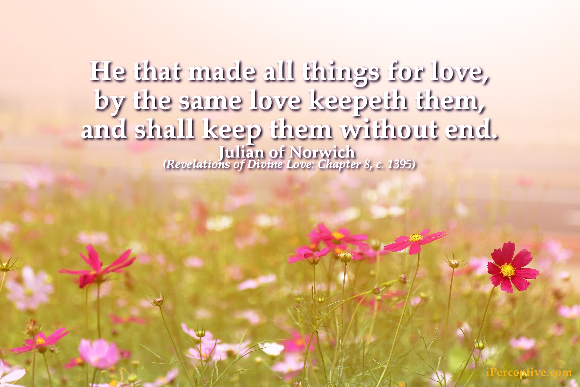 Julian of Norwich Quote: He that made all things for love, by the same love keepeth them...