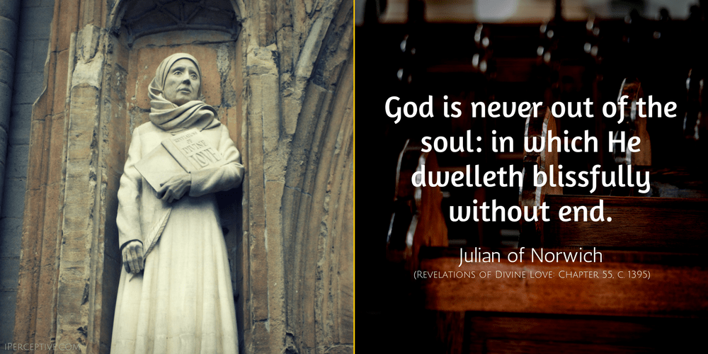 Julian of Norwich Quote: God is never out of the soul...