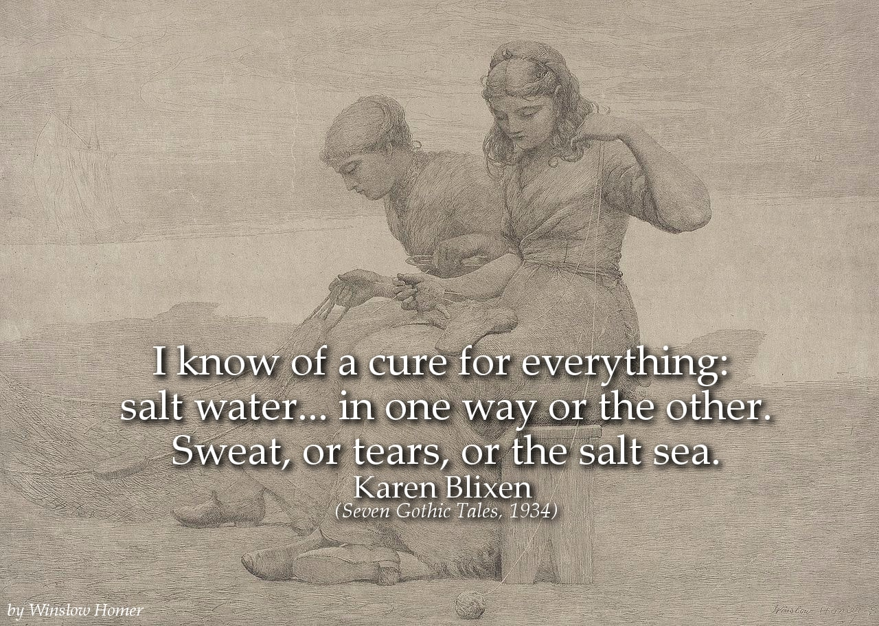 Karen Blixen Quote: I know of a cure for everything: salt water... in one way or the other...