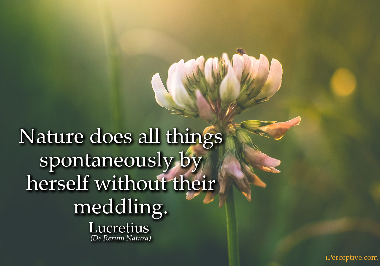 Lucretius Quote (De Rerum Natura): Nature does all things spontaneously by herself...