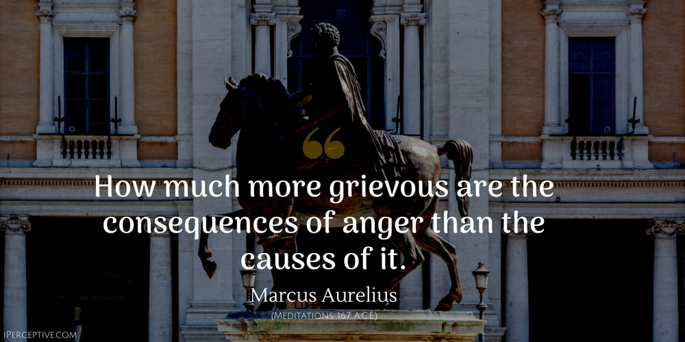 Marcus Aurelius Quote: How much more grievous are the consequences of anger than the causes of it.