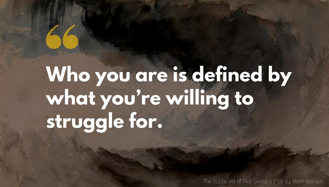 Mark Manson Quote: Who you are is defined by what you're willing to struggle for.