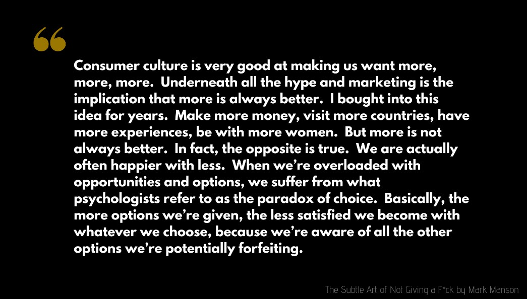 Mark Manson Quote: Consumer culture is very good at making us want more, more, more.  Underneath all the hype and marketing is the implication that more is always better...