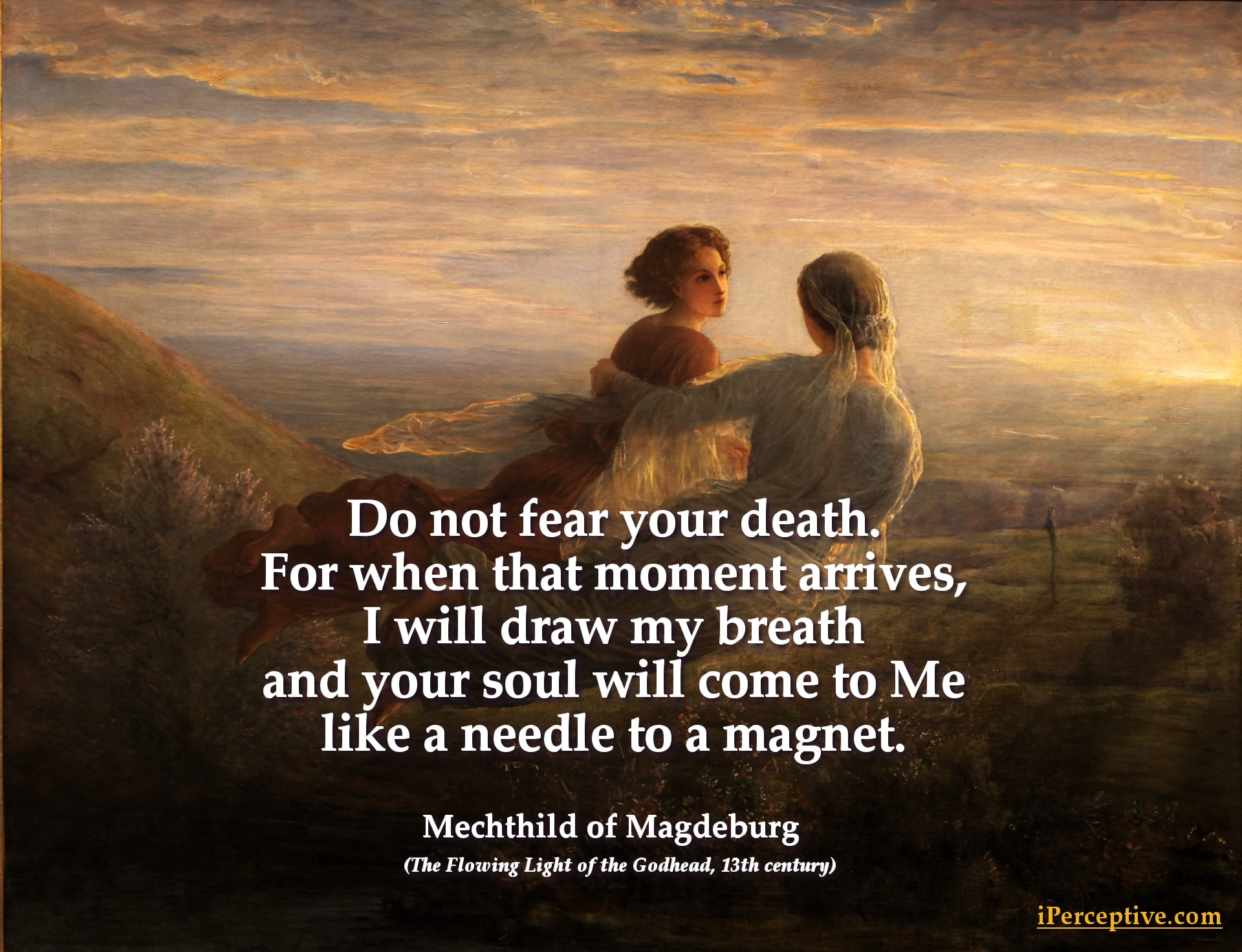 Mechthild of Magdeburg Christian Mystic Quote: Do not fear your death. for when that moment arrives