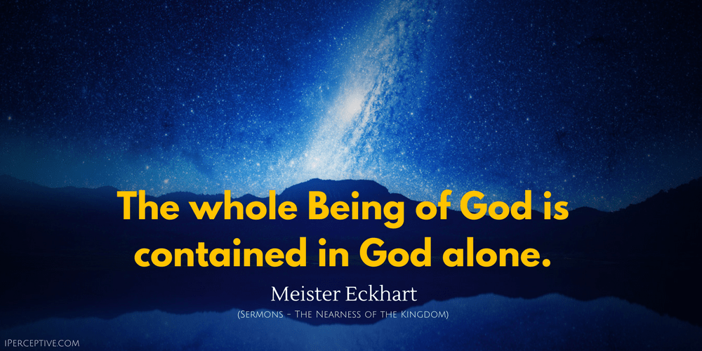 Meister Eckhart Quote: The whole Being of God is contained in God alone.