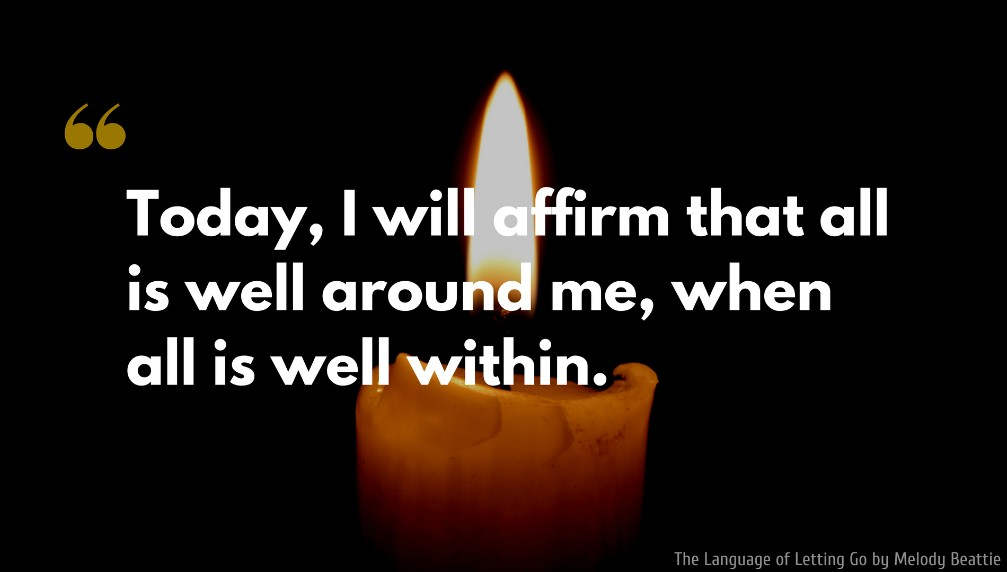 Melody Beattie Quote: Today, I will affirm that all is well around me, when all is well within.
