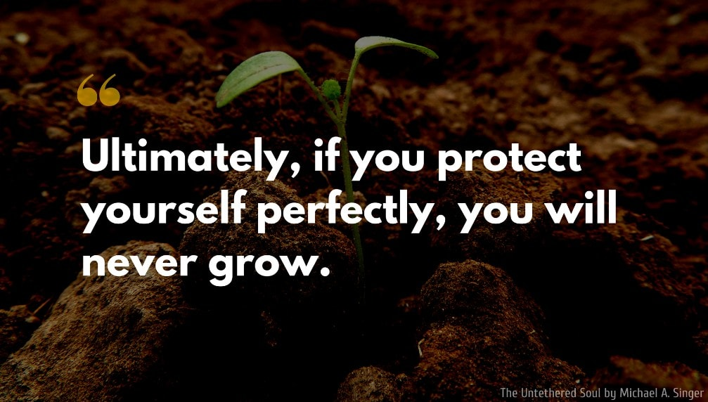 Michael A. Singer Quote: Ultimately, if you protect yourself perfectly, you will never grow.